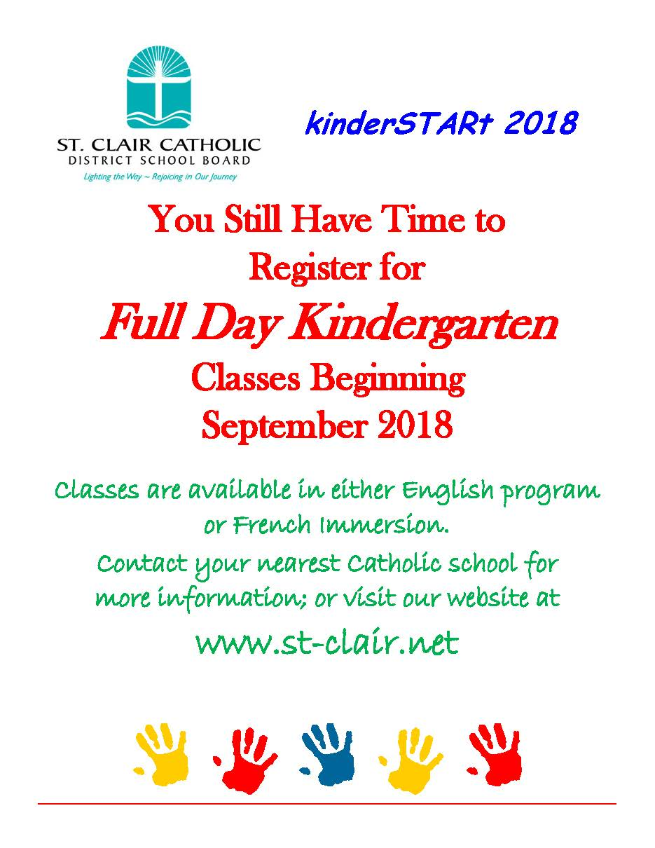 You Still Have Time to Register for Full Day Kindergarten Classes beginning September 2018. Classes are available in either English program or French Immersion. Contact your nearest Catholic School for more information; or visit our website at www.st-clair.net